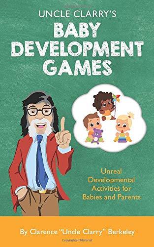 Uncle Clarry's Baby Development Games: Unreal Developmental Activities for Babies and Parents