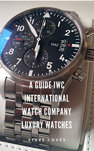 A Guide IWC International Watch Company Luxury Watches (English Edition)