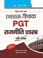 DSSSB: Political Science (PGT) Teachers Recruitment Exam Guide: Teachers PGT Political Science