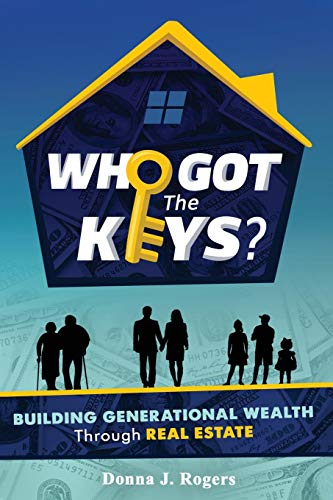 Real Estate Investing Books! - Who Got the Keys?: Building Generational Wealth through Real Estate