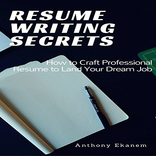 Resume Writing Secrets     How to Craft a Professional Resume to Land Your Dream Job              By:                                                                                                                                 Anthony Ekanem                               Narrated by:                                                                                                                                 Tom Johnson                      Length: 58 mins     8 ratings     Overall 5.0