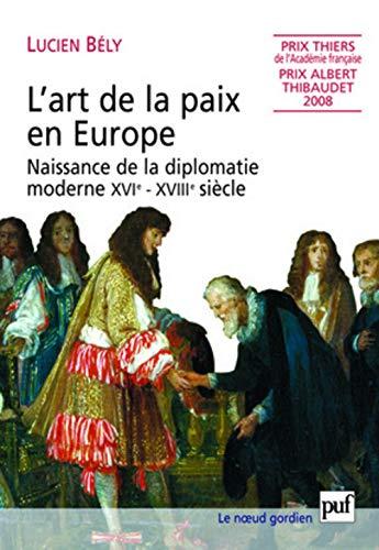 L'art de la paix en Europe : Naissance de la diplomatie moderne XVIe-XVIIIe siècle