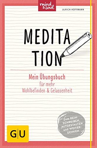 Meditation: Mein Übungsbuch für mehr Wohlbefinden und Gelassenheit (GU Mind & Soul Übungsbuch)