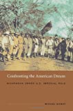 Confronting the American Dream: Nicaragua under U.S. Imperial Rule (American Encounters/Global Interactions)