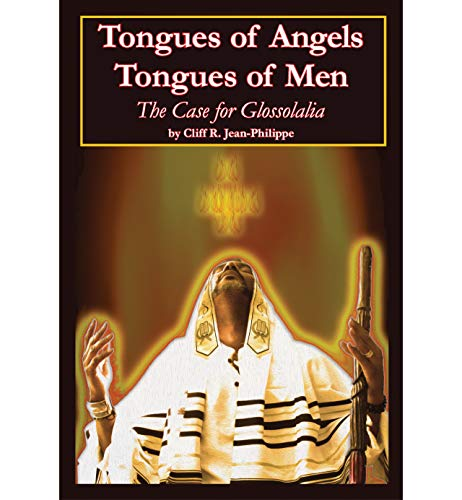 Tongues of Angels Tongues of Men: The Case for Glossolalia (English Edition)