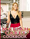 Mariah Carey Cookbook: Simple Recipes To Enjoy Together Mariah Carey You Will Ever Want To Make