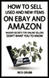 How To Sell Used And New Items On eBay And Amazon: Insider Secrets Top Online Sellers Don't Want You...