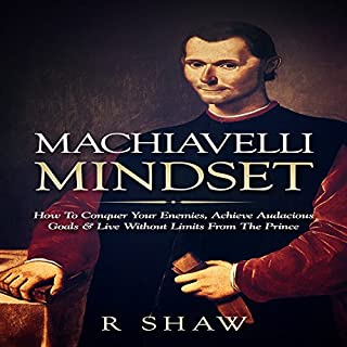 Machiavelli Mindset     How to Conquer Your Enemies, Achieve Audacious Goals & Live Without Limits from the Prince               By:                                                                                                                                 R Shaw                               Narrated by:                                                                                                                                 Jim D Johnston                      Length: 1 hr and 9 mins     4 ratings     Overall 4.5