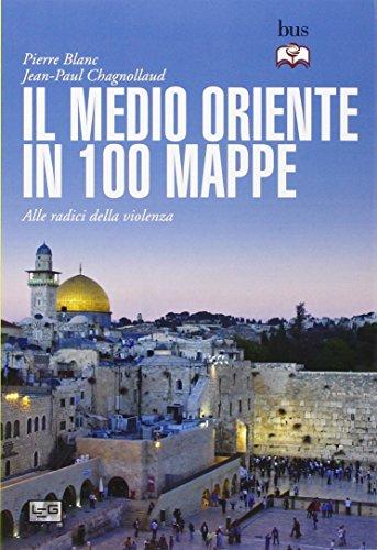 Il Medio Oriente in 100 mappe. Alle radici della violenza
