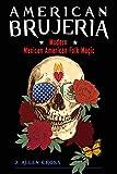 American Brujeria: Modern Mexican American Folk Magic