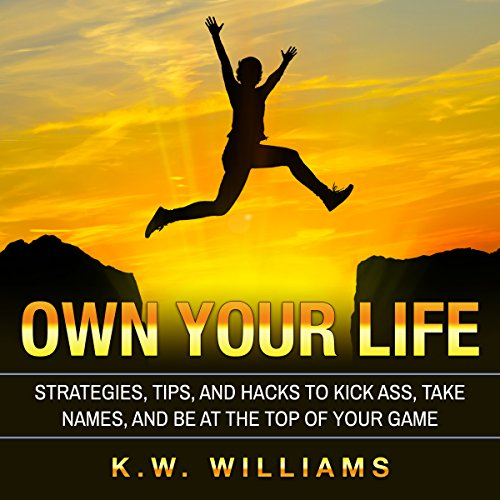 Own Your Life     Strategies, Tips, and Hacks to Kick Ass, Take Names, and Be at the Top of Your Game              By:                                                                                                                                 K.W. Williams                               Narrated by:                                                                                                                                 Jim D Johnston                      Length: 1 hr and 10 mins     Not rated yet     Overall 0.0