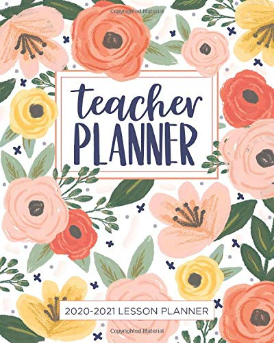 Lesson Planner for Teachers: Weekly and Monthly Teacher Planner | Academic Year Lesson Plan and Record Book with Floral Cover (July through June) (2020-2021 Lesson plan books for teachers)