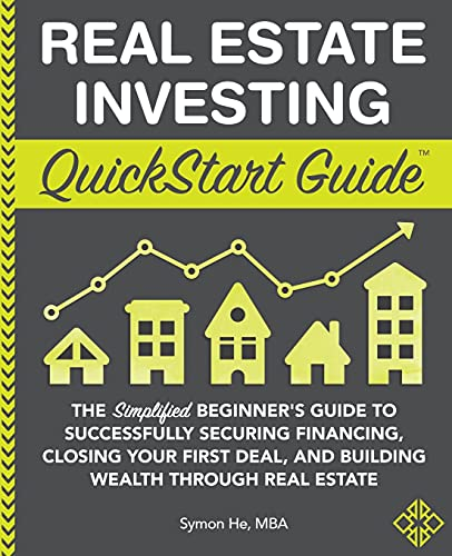 Compare Textbook Prices for Real Estate Investing QuickStart Guide: The Simplified Beginner's Guide to Successfully Securing Financing, Closing Your First Deal, and Building ... Real Estate QuickStart Guides™ - Finance  ISBN 9781945051562 by He, Symon