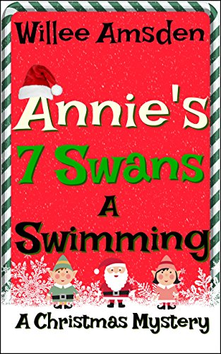 Book: Annie's 7 Swans a Swimming (The Annie McCauley Romantic Comedy Mystery Series) by Willee Amsden