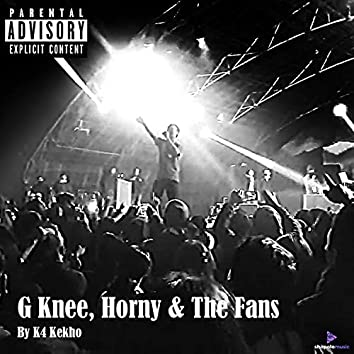 G Knee X Horny & The Fans