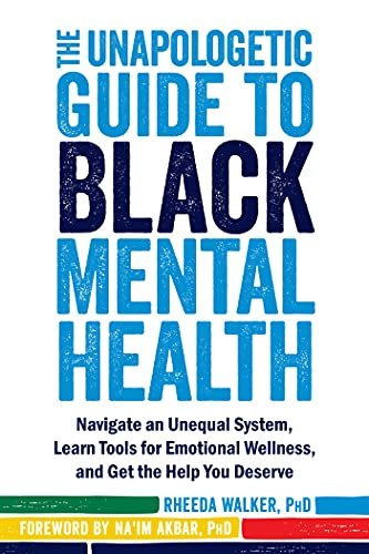 Compare Textbook Prices for The Unapologetic Guide to Black Mental Health: Navigate an Unequal System, Learn Tools for Emotional Wellness, and Get the Help you Deserve  ISBN 9781684034147 by Walker PhD, Rheeda,Akbar PhD, Na'im
