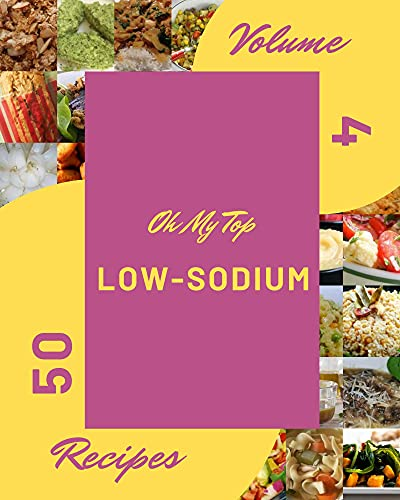 Oh My Top 50 Low-Sodium Recipes Volume 4: A Must-have Low-Sodium Cookbook for Everyone (English Edition)