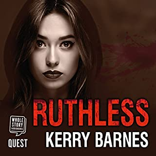 Ruthless                   By:                                                                                                                                 Kerry Barnes                               Narrated by:                                                                                                                                 Annie Aldington                      Length: 14 hrs and 5 mins     152 ratings     Overall 4.6
