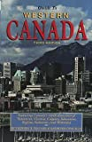 Guide to Western Canada: All You Need to Know for Year-Round Travel in : British Columbia, Alberta, Saskatchewan Manitoba, the Yukon and the Northwe