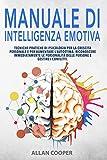 Manuale Di Intelligenza Emotiva: Tecniche Pratiche Di Psicologia Per La Crescita Personale E Per Aumentare L'Autostima. Riconoscere Immediatamente Le Personalità Delle Persone E Gestire I Conflitti.