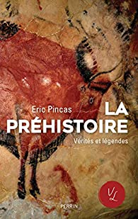 La préhistoire, vérités et légendes par Eric Pincas