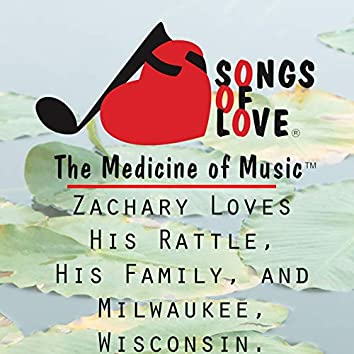 Zachary Loves His Rattle, His Family, and Milwaukee, Wisconsin.