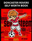 Doncaster Rovers Self Worth Book: Doncaster Rovers FC Personal Journal, Doncaster Rovers Football Club, Doncaster Rovers FC Diary, Doncaster Rovers FC Planner, Doncaster Rovers FC