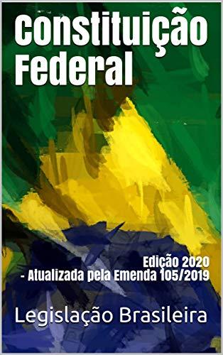 Constituição Federal: Edição 2020 - Atualizada pela Emenda 105/2019