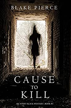 Cause to Kill (An Avery Black Mystery—Book 1) by [Blake Pierce]