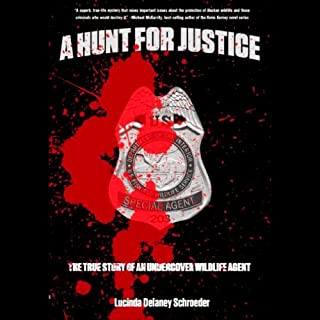 A Hunt for Justice     The True Story of an Undercover Wildlife Agent              By:                                                                                                                                 Lucinda Delaney Schroeder                               Narrated by:                                                                                                                                 Therese Plummer                      Length: 9 hrs and 27 mins     23 ratings     Overall 4.4