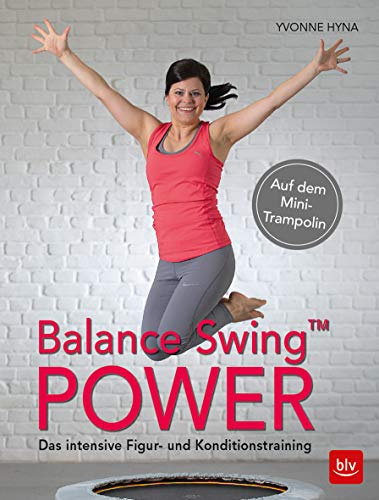 Balance Swing™ Power: Das intensive Figur- und Konditionstraining Auf dem Mini-Trampolin