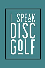 I Speak Disc Golf: Disc Golf Journal for Keeping Score