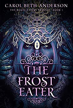 The Frost Eater (The Magic Eaters Trilogy Book 1) by [Carol Beth Anderson]