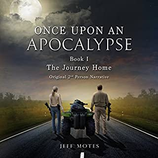 Once upon an Apocalypse     Book 1 - The Journey Home              By:                                                                                                                                 Jeff Motes                               Narrated by:                                                                                                                                 Holly Henrichs,                                                                                        Michael Stadler                      Length: 12 hrs and 43 mins     288 ratings     Overall 3.7