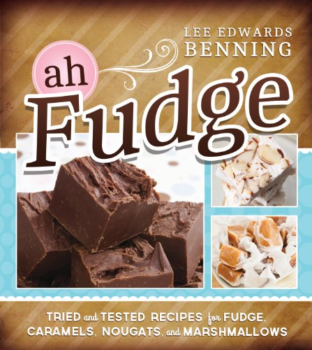 Ah, Fudge!: Tried and Tested Recipes for Fudge, Caramels, Nougats, and Marshmallows by [Lee Edwards Benning]