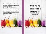 Mes 30 bien-être jus à l'extracteur - Des Jus Gourmands - Les recettes de Mélodie : Jus de Fruits et Légumes - Détox - Adultes, ados et enfants