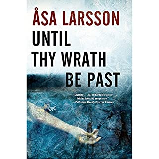 Until Thy Wrath Be Past     A Rebecka Martinsson Investigation              Written by:                                                                                                                                 Asa Larsson,                                                                                        Laurie Thompson (translator)                               Narrated by:                                                                                                                                 Gabrielle Glaister                      Length: 10 hrs and 26 mins     1 rating     Overall 5.0