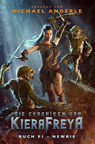 Newbie: Ein Fantasy-LitRPG-Roman (Die Chroniken von KieraFreya 1)