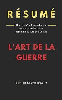 Résumé : L'ART DE LA GUERRE: Une synthèse facile à lire qui vous expose les points essentiels du livre de Sun Tzu (French Edition)