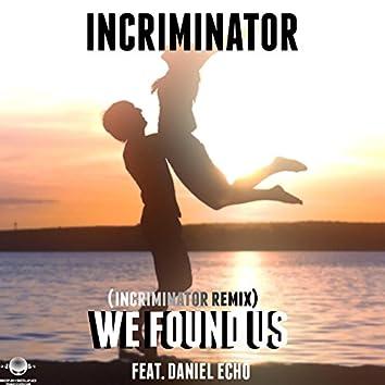 We Found Us Ft. Daniel Echo (Incriminator Remix)