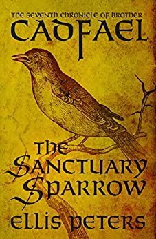 The Sanctuary Sparrow (The Chronicles of Brother Cadfael Book 7) by [Ellis Peters]