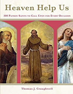 Heaven Help Us: 300 Patron Saints to Call Upon for Every Occasion