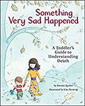 Something Very Sad Happened: A Toddler's Guide to Understanding Death