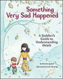 Something Very Sad Happened (A Toddler's Guide to Understanding Death)
