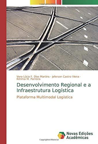 Desenvolvimento Regional e a Infraestrutura Logística: Plataforma Multimodal Logística