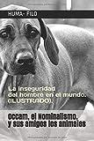 Occam, el Nominalismo, y sus amigos los animales: La inseguridad del hombre en el mundo. (ILUSTRADO). (FILOSOFÍA)