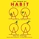 The Power of Habit     Why We Do What We Do in Life and Business              By:                                                                                                                                 Charles Duhigg                               Narrated by:                                                                                                                                 Mike Chamberlain                      Length: 10 hrs and 53 mins     53,153 ratings     Overall 4.5