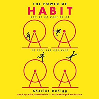 The Power of Habit     Why We Do What We Do in Life and Business              Written by:                                                                                                                                 Charles Duhigg                               Narrated by:                                                                                                                                 Mike Chamberlain                      Length: 10 hrs and 53 mins     1,202 ratings     Overall 4.5