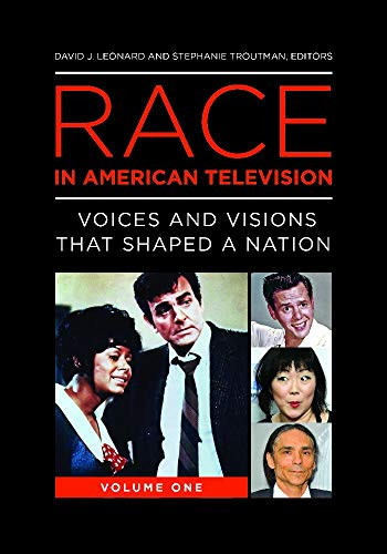 Race in American Television: Voices and Visions that Shaped a Nation [2 volumes] (English Edition)