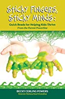 Sticky Fingers, Sticky Minds: Quick Reads for Helping Kids Thrive (From the Parent Powerline)